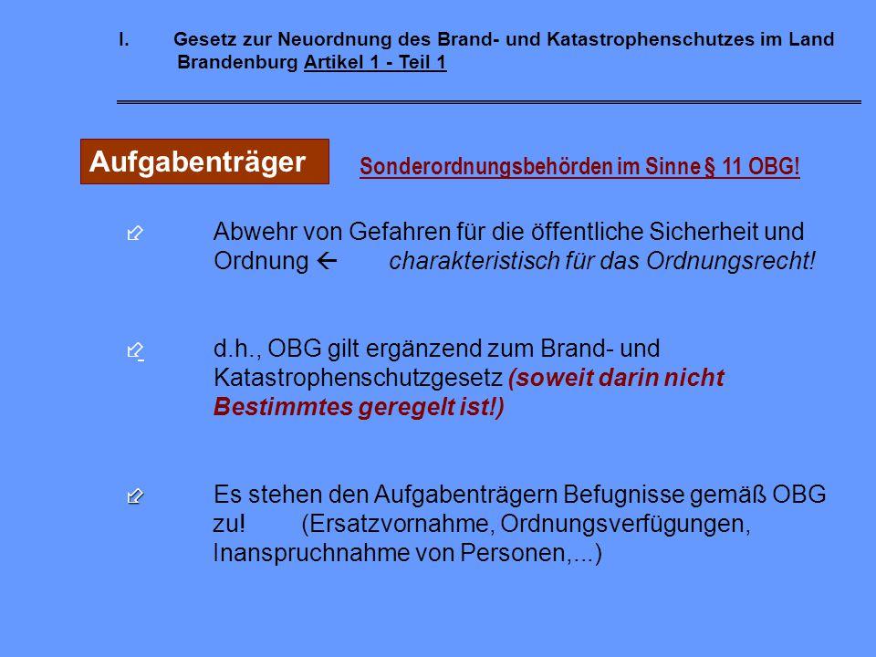 I.Gesetz zur Neuordnung des Brand- und Katastrophenschutzes im Land Brandenburg Artikel 1 - Teil 1 Aufgabenwahrnehmung d. h.:  - Selbstverwaltungsauf