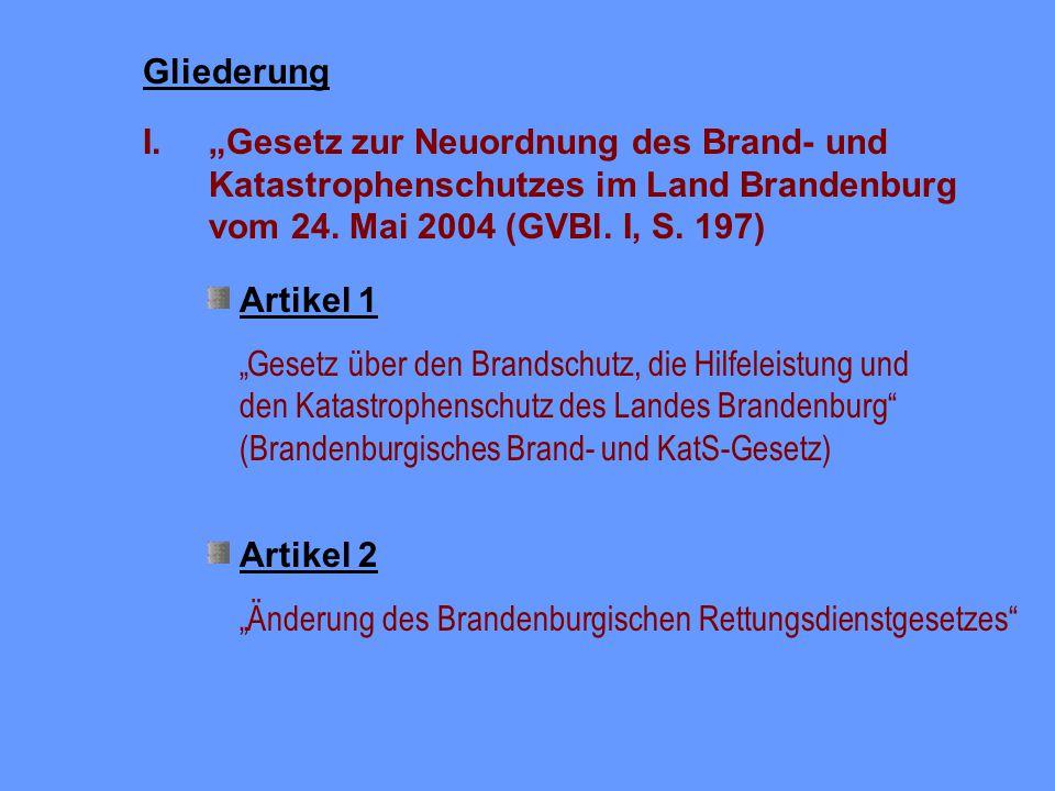 Brand- und Katastrophenschutzrecht Gesetz zur Neuordnung des Brand- und Katastrophenschutzrechts im Land Brandenburg vom 24.