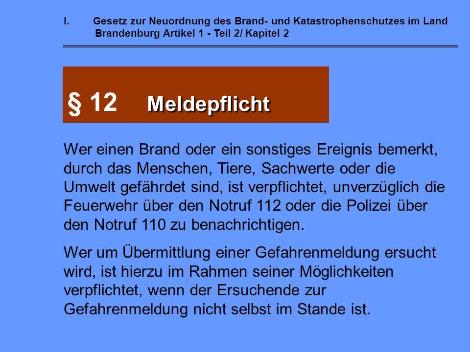 I.Gesetz zur Neuordnung des Brand- und Katastrophenschutzes im Land Brandenburg Artikel 1 - Teil 2/ Kapitel 2 Gefahrenverhütung § 11 Gefahrenverhütung