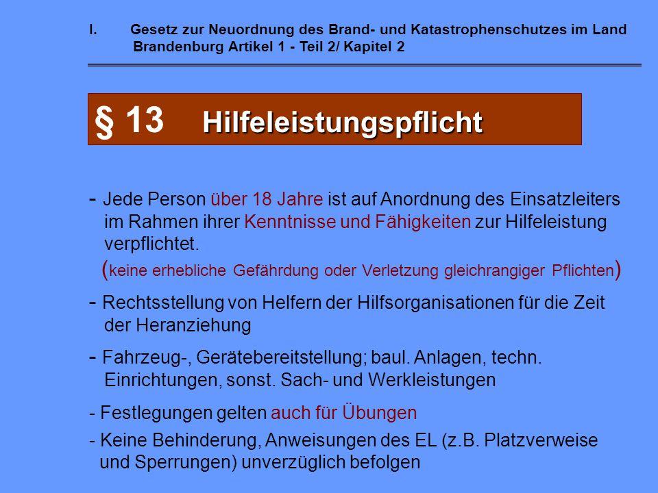 I.Gesetz zur Neuordnung des Brand- und Katastrophenschutzes im Land Brandenburg Artikel 1 - Teil 2/ Kapitel 2 Meldepflicht § 12 Meldepflicht Wer einen