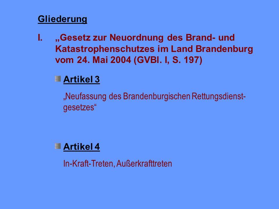"""I. """"Gesetz zur Neuordnung des Brand- und Katastrophenschutzes im Land Brandenburg vom 24. Mai 2004 (GVBl. I, S. 197) Gliederung Artikel 1 """"Gesetz über"""