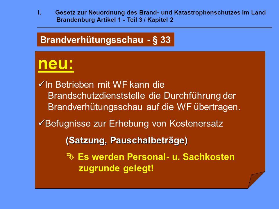 I.Gesetz zur Neuordnung des Brand- und Katastrophenschutzes im Land Brandenburg Artikel 1 - Teil 3 / Kapitel 2 Brandverhütungsschau - § 33 neu:   Br