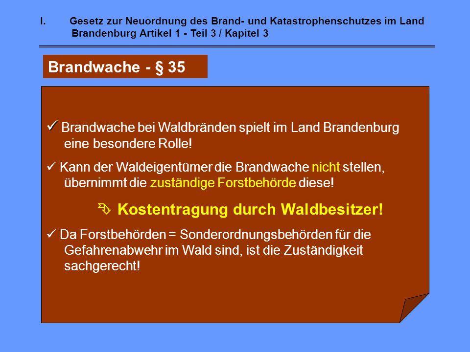 I.Gesetz zur Neuordnung des Brand- und Katastrophenschutzes im Land Brandenburg Artikel 1 - Teil 3 / Kapitel 3 Brandwache - § 35 neu aufgenommen Brand