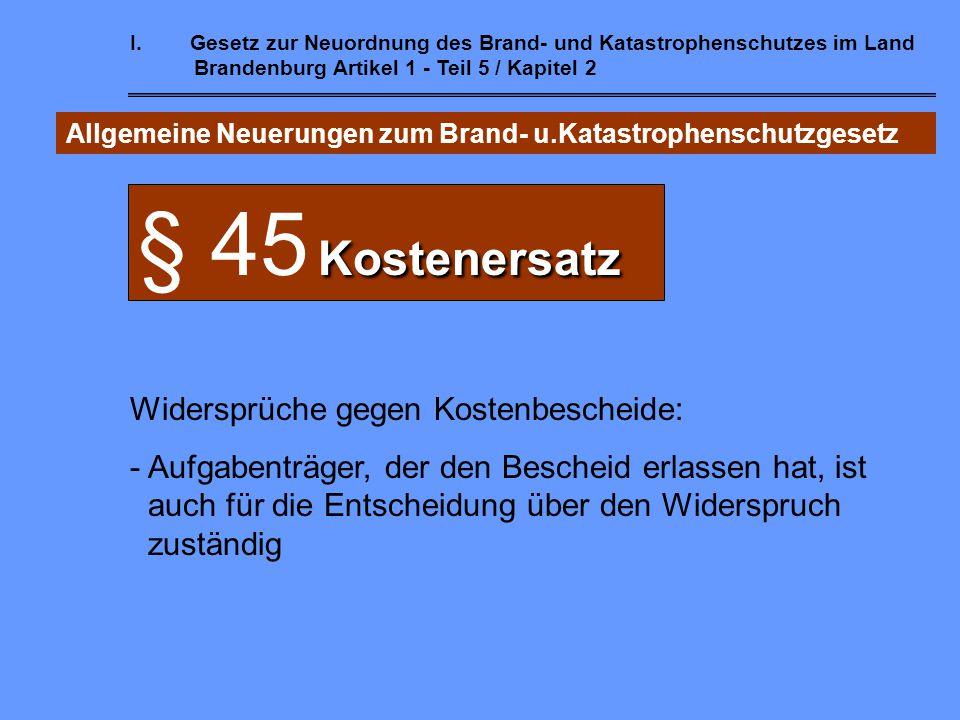 I.Gesetz zur Neuordnung des Brand- und Katastrophenschutzes im Land Brandenburg Artikel 1 - Teil 5 / Kapitel 2 Allgemeine Neuerungen zum Brand- u.Kata