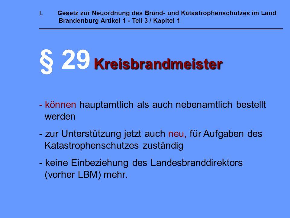 I.Gesetz zur Neuordnung des Brand- und Katastrophenschutzes im Land Brandenburg Artikel 1 - Teil 3/ Kapitel 1 Einzelneuerungen! - Leiter und Stellvert