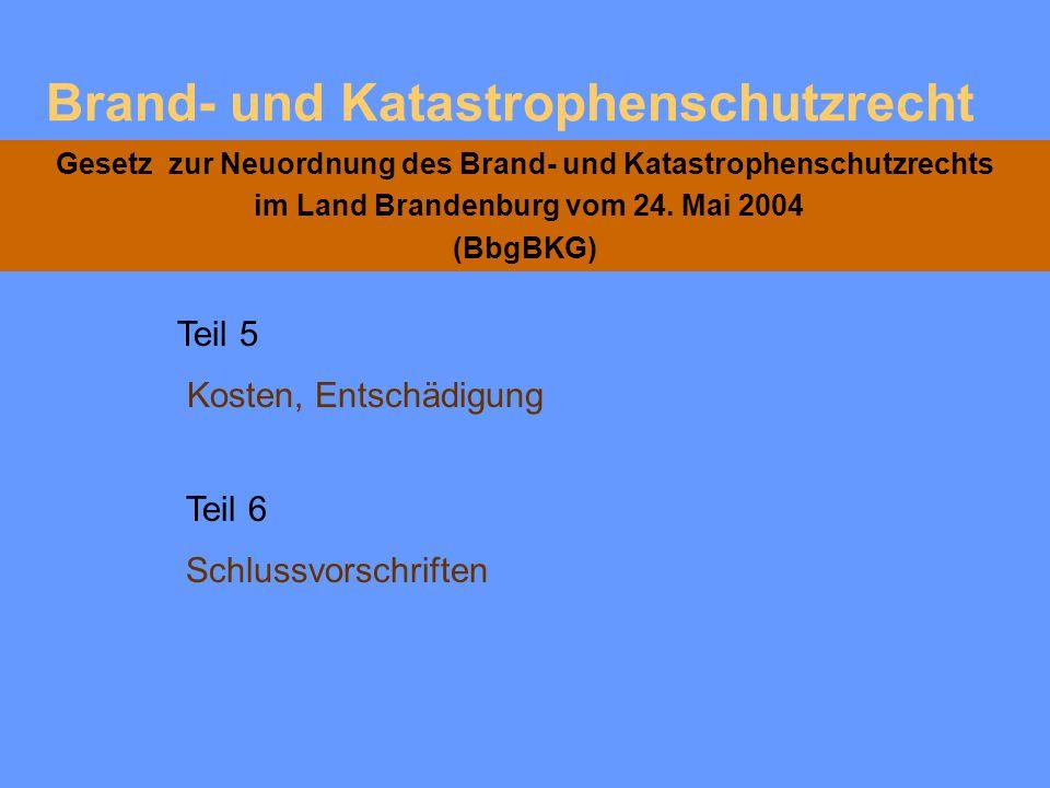 Brand- und Katastrophenschutzrecht Gesetz zur Neuordnung des Brand- und Katastrophenschutzrechts im Land Brandenburg vom 24. Mai 2004 (BbgBKG) Brandsc