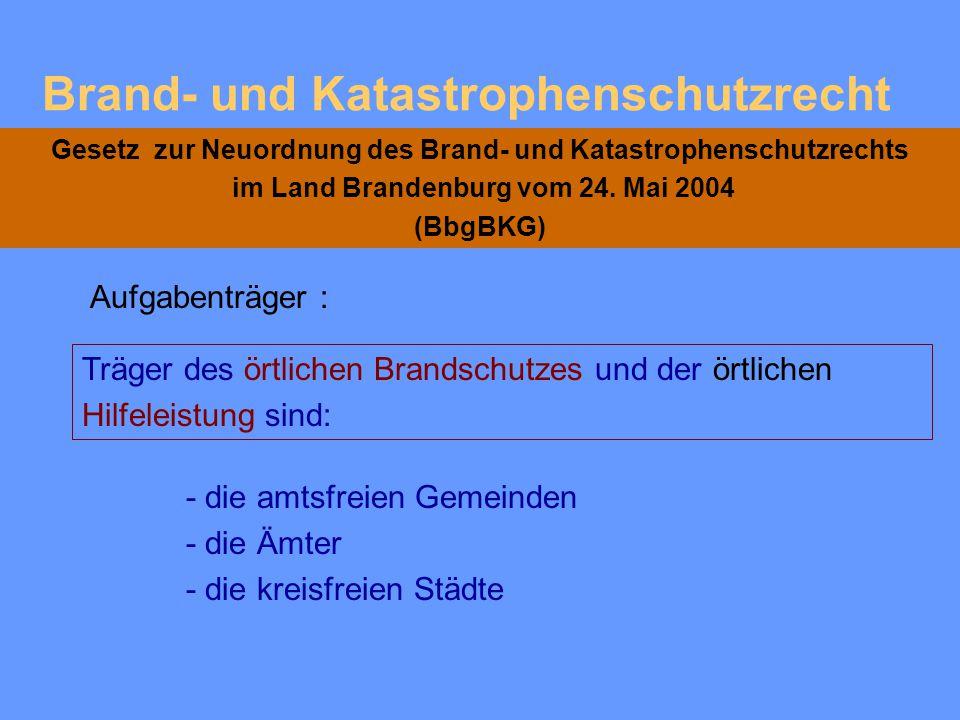 Brand- und Katastrophenschutzrecht Gesetz zur Neuordnung des Brand- und Katastrophenschutzrechts im Land Brandenburg vom 24. Mai 2004 (BbgBKG) Kosten,