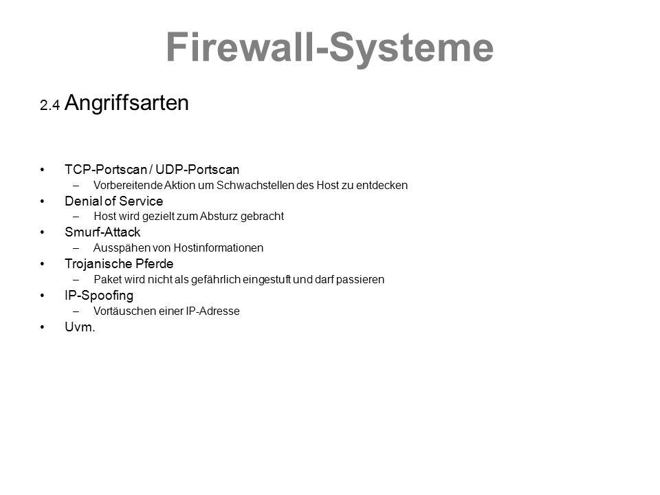 Firewall-Systeme 2.4 Angriffsarten TCP-Portscan / UDP-Portscan –Vorbereitende Aktion um Schwachstellen des Host zu entdecken Denial of Service –Host w