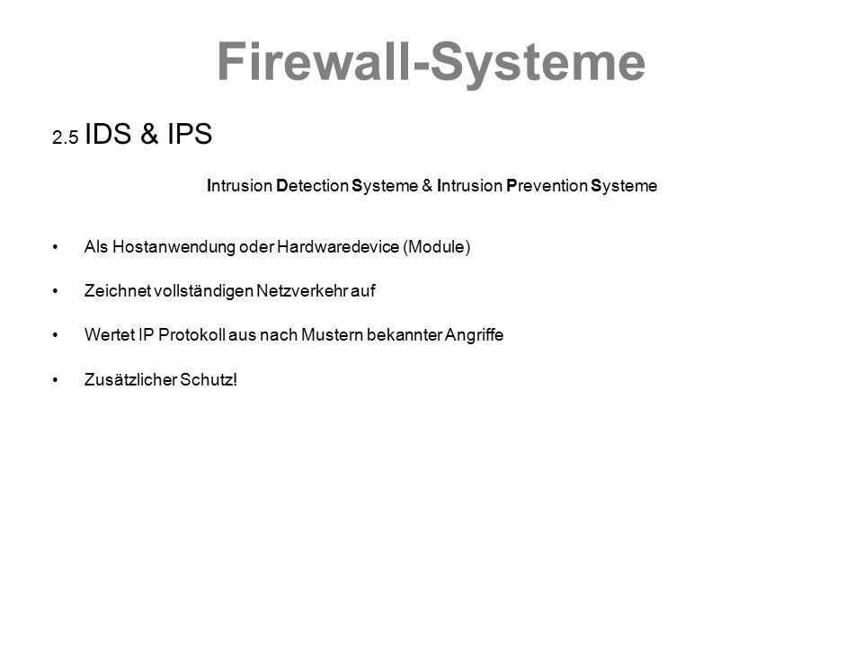 Firewall-Systeme 2.5 IDS & IPS Intrusion Detection Systeme & Intrusion Prevention Systeme Als Hostanwendung oder Hardwaredevice (Module) Zeichnet voll