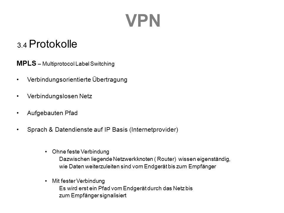 VPN 3.4 Protokolle MPLS – Multiprotocol Label Switching Verbindungsorientierte Übertragung Verbindungslosen Netz Aufgebauten Pfad Sprach & Datendienst