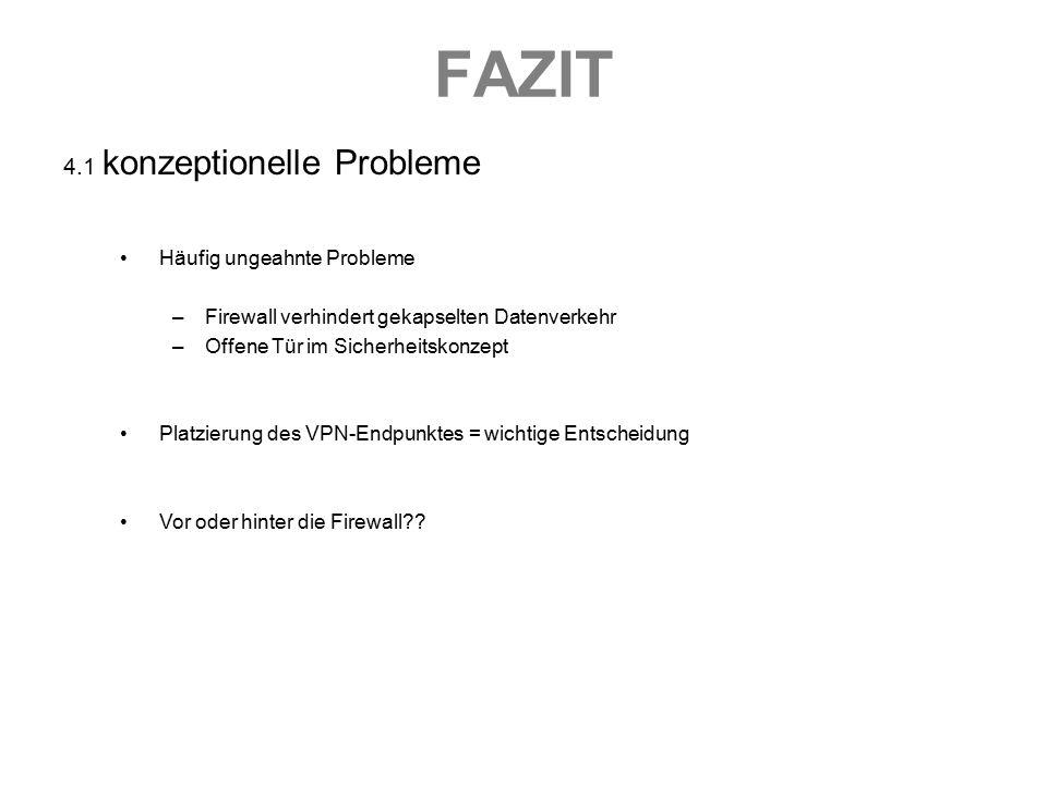 FAZIT 4.1 konzeptionelle Probleme Häufig ungeahnte Probleme –Firewall verhindert gekapselten Datenverkehr –Offene Tür im Sicherheitskonzept Platzierun