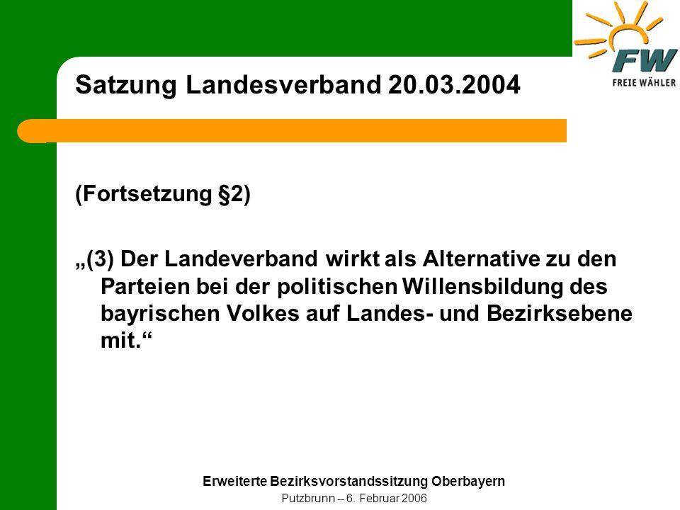 """Erweiterte Bezirksvorstandssitzung Oberbayern Putzbrunn -- 6. Februar 2006 Satzung Landesverband 20.03.2004 (Fortsetzung §2) """"(3) Der Landeverband wir"""