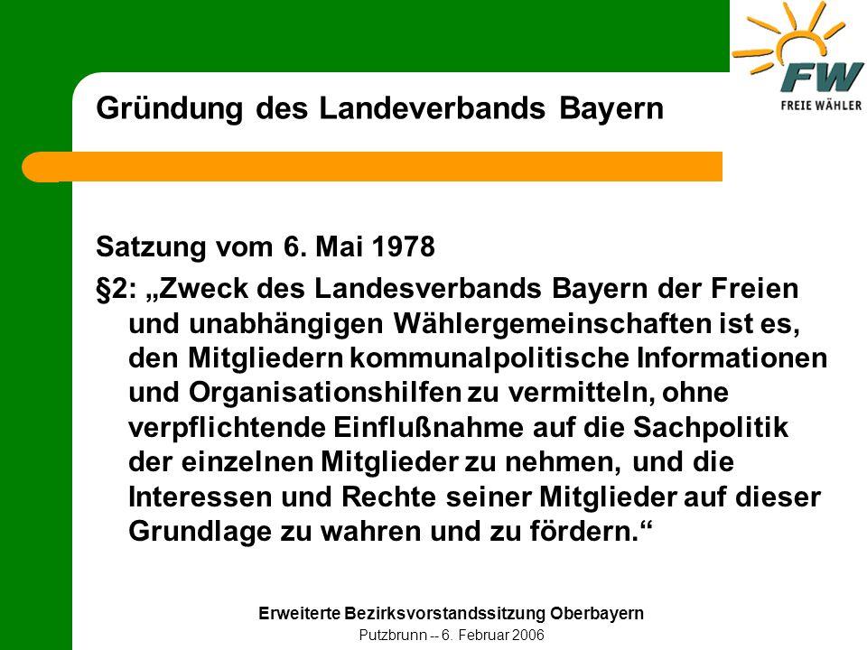 """Erweiterte Bezirksvorstandssitzung Oberbayern Putzbrunn -- 6. Februar 2006 Gründung des Landeverbands Bayern Satzung vom 6. Mai 1978 §2: """"Zweck des La"""