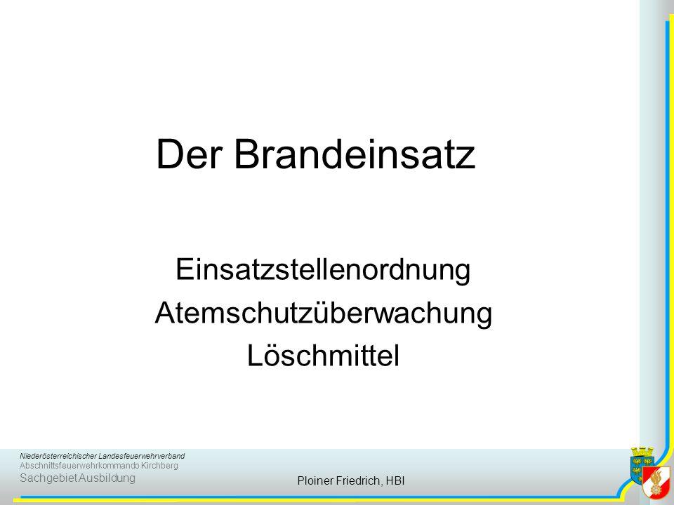 Niederösterreichischer Landesfeuerwehrverband Abschnittsfeuerwehrkommando Kirchberg Sachgebiet Ausbildung Ploiner Friedrich, HBI Der Brandeinsatz Eins