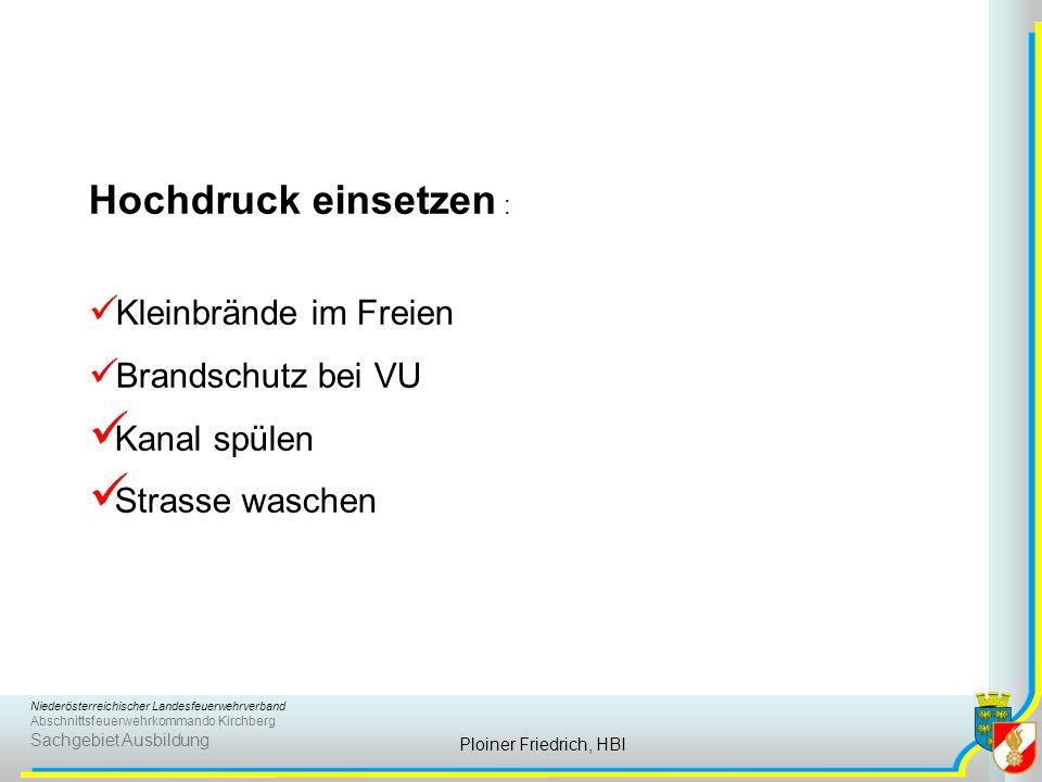 Niederösterreichischer Landesfeuerwehrverband Abschnittsfeuerwehrkommando Kirchberg Sachgebiet Ausbildung Ploiner Friedrich, HBI Hochdruck einsetzen :