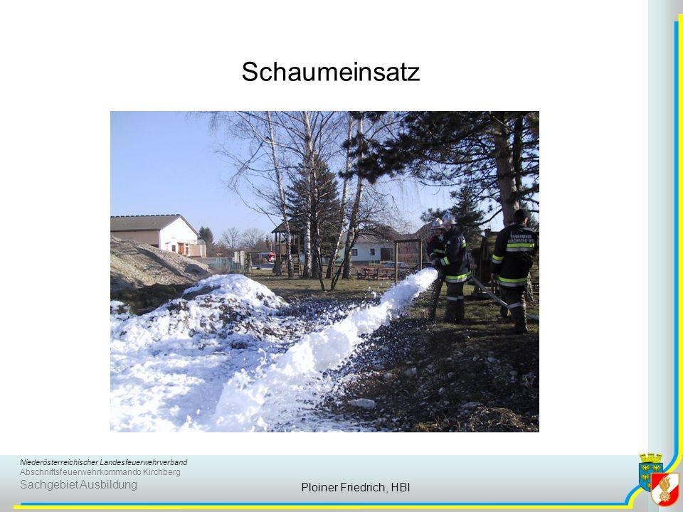 Niederösterreichischer Landesfeuerwehrverband Abschnittsfeuerwehrkommando Kirchberg Sachgebiet Ausbildung Ploiner Friedrich, HBI Schaumeinsatz