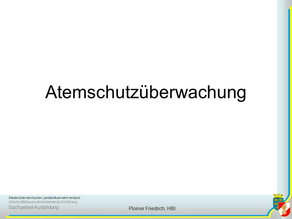 Niederösterreichischer Landesfeuerwehrverband Abschnittsfeuerwehrkommando Kirchberg Sachgebiet Ausbildung Ploiner Friedrich, HBI Atemschutzüberwachung