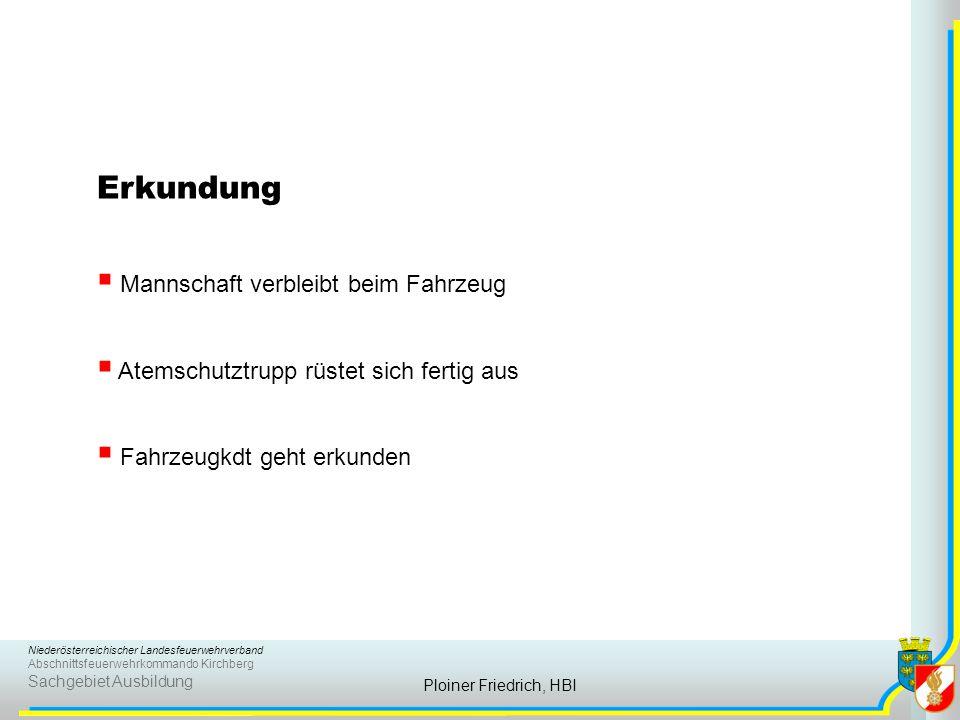 Niederösterreichischer Landesfeuerwehrverband Abschnittsfeuerwehrkommando Kirchberg Sachgebiet Ausbildung Ploiner Friedrich, HBI Erkundung  Mannschaf