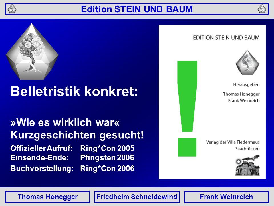 Edition STEIN UND BAUM Thomas HoneggerFriedhelm SchneidewindFrank Weinreich Belletristik konkret: »Wie es wirklich war« Kurzgeschichten gesucht.