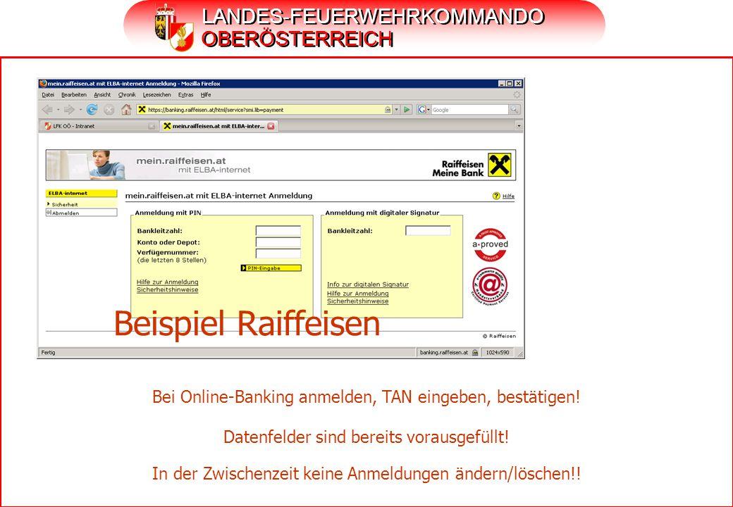 LANDES-FEUERWEHRKOMMANDO OBERÖSTERREICH Bei Online-Banking anmelden, TAN eingeben, bestätigen! Beispiel Raiffeisen Datenfelder sind bereits vorausgefü