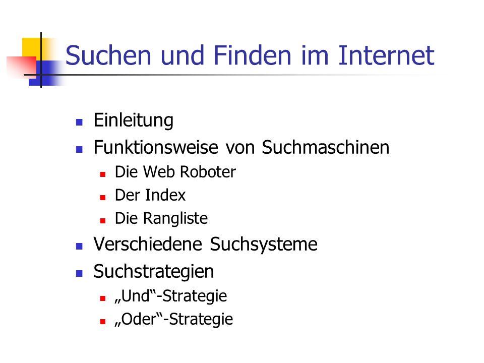 """Suchen und Finden im Internet Einleitung Funktionsweise von Suchmaschinen Die Web Roboter Der Index Die Rangliste Verschiedene Suchsysteme Suchstrategien """"Und -Strategie """"Oder -Strategie"""