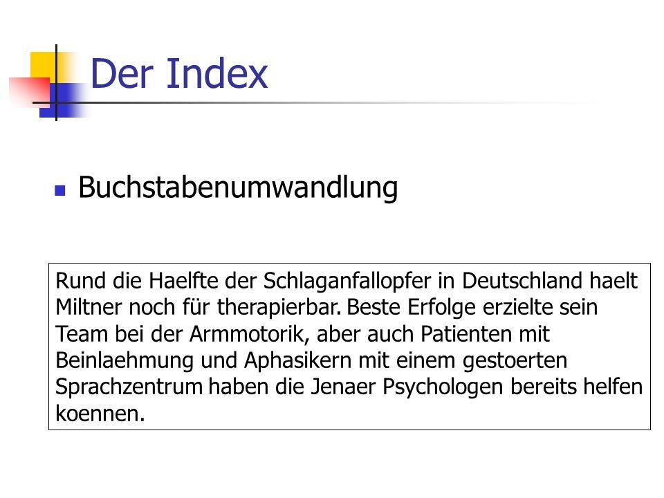 Der Index Buchstabenumwandlung Rund die Haelfte der Schlaganfallopfer in Deutschland haelt Miltner noch für therapierbar.