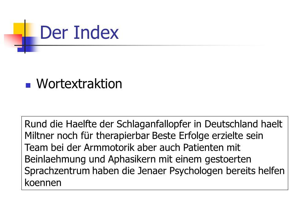 Der Index Wortextraktion Rund die Haelfte der Schlaganfallopfer in Deutschland haelt Miltner noch für therapierbar Beste Erfolge erzielte sein Team bei der Armmotorik aber auch Patienten mit Beinlaehmung und Aphasikern mit einem gestoerten Sprachzentrum haben die Jenaer Psychologen bereits helfen koennen