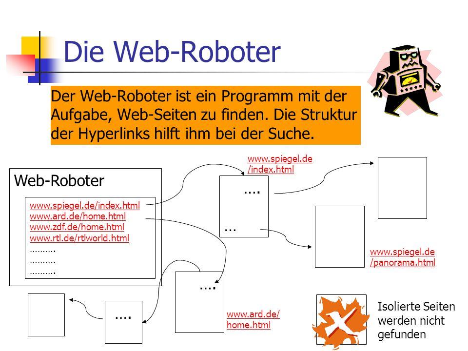 Die Web-Roboter Der Web-Roboter ist ein Programm mit der Aufgabe, Web-Seiten zu finden.