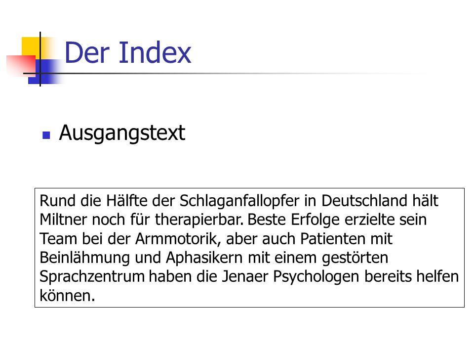 Der Index Ausgangstext Rund die Hälfte der Schlaganfallopfer in Deutschland hält Miltner noch für therapierbar.