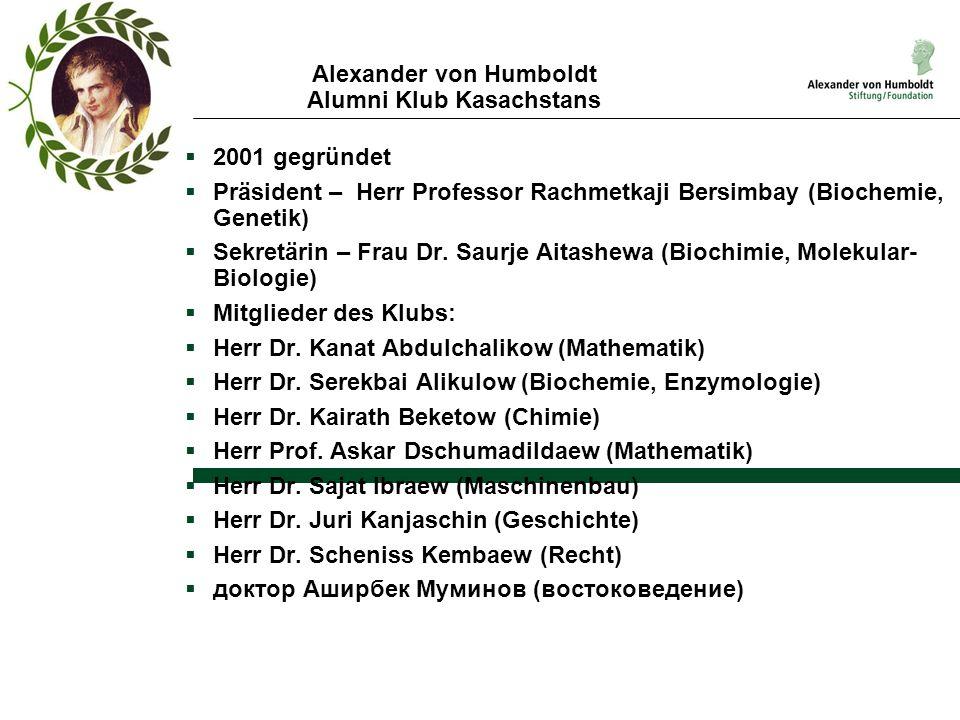 Alexander von Humboldt Alumni Klub Kasachstans  2001 gegründet  Präsident – Herr Professor Rachmetkaji Bersimbay (Biochemie, Genetik)  Sekretärin –