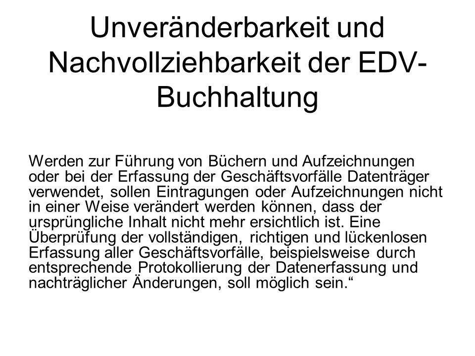 Unveränderbarkeit und Nachvollziehbarkeit der EDV- Buchhaltung Werden zur Führung von Büchern und Aufzeichnungen oder bei der Erfassung der Geschäftsv
