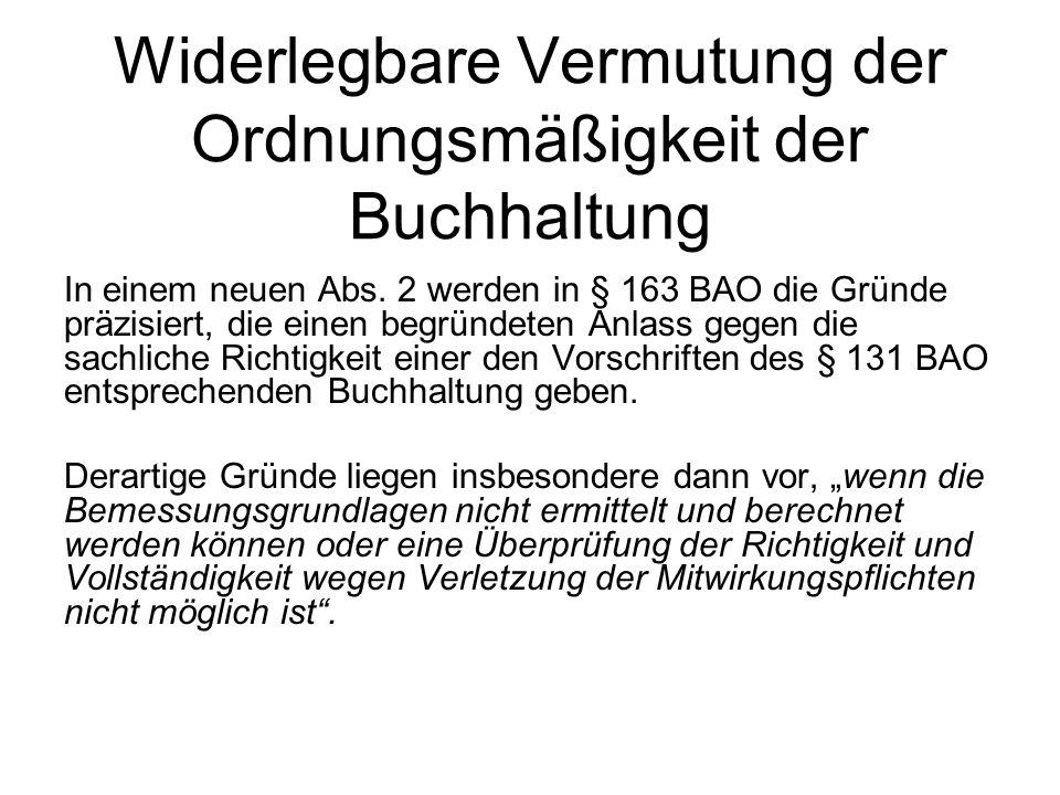 Widerlegbare Vermutung der Ordnungsmäßigkeit der Buchhaltung In einem neuen Abs. 2 werden in § 163 BAO die Gründe präzisiert, die einen begründeten An