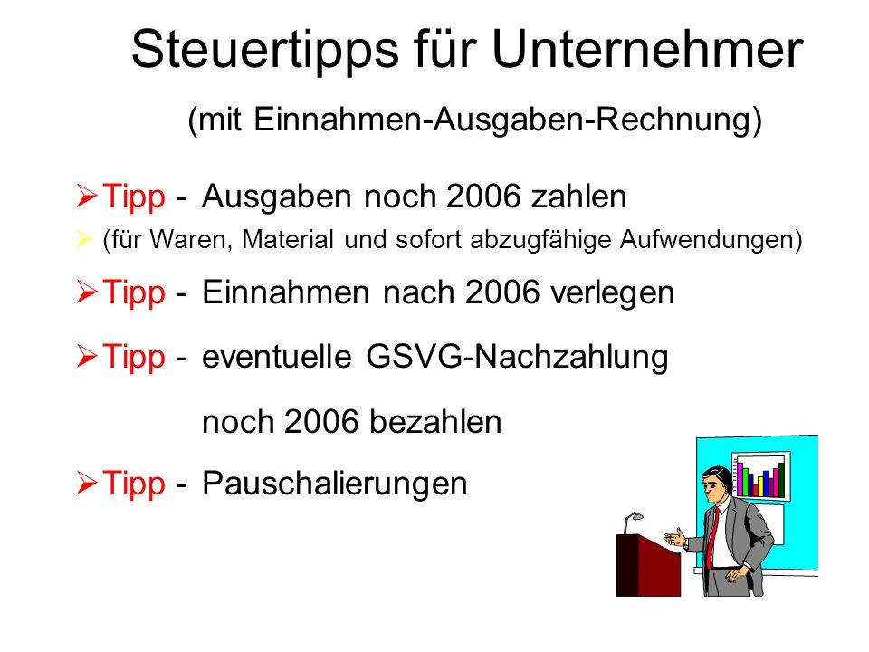  Tipp - Ausgaben noch 2006 zahlen  (für Waren, Material und sofort abzugfähige Aufwendungen)  Tipp - Einnahmen nach 2006 verlegen  Tipp - eventuel