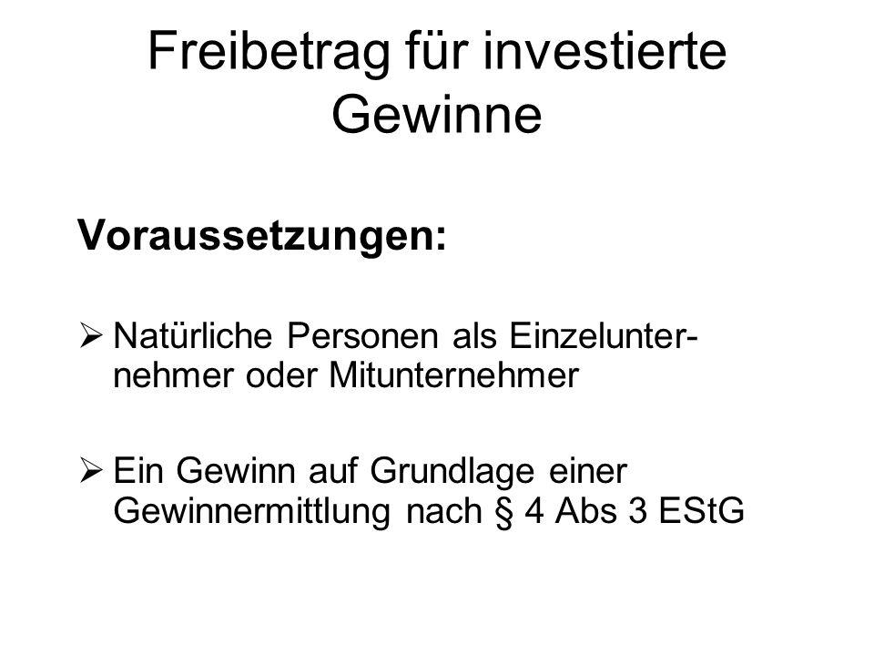Freibetrag für investierte Gewinne Voraussetzungen:  Natürliche Personen als Einzelunter- nehmer oder Mitunternehmer  Ein Gewinn auf Grundlage einer