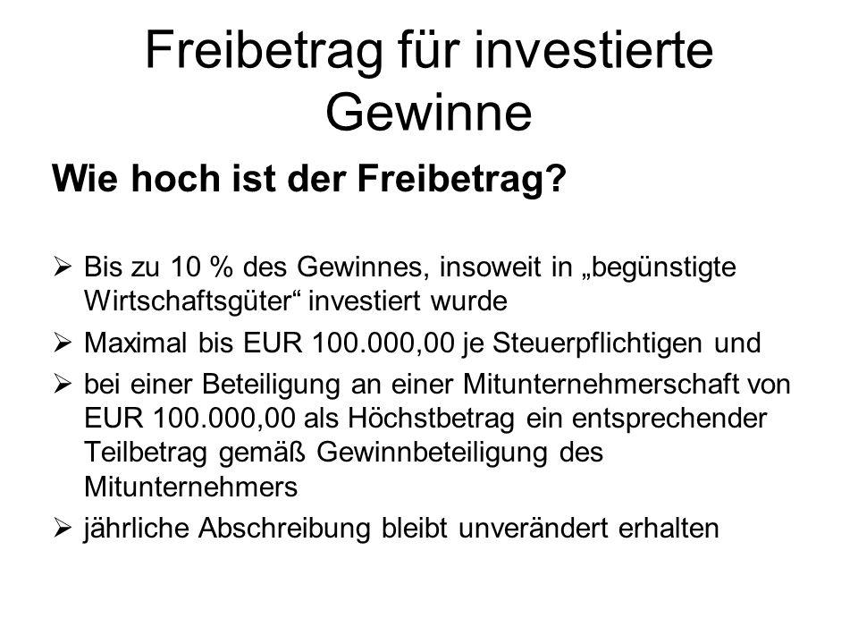 """Freibetrag für investierte Gewinne Wie hoch ist der Freibetrag?  Bis zu 10 % des Gewinnes, insoweit in """"begünstigte Wirtschaftsgüter"""" investiert wurd"""