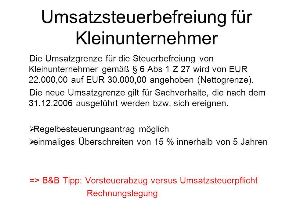 Umsatzsteuerbefreiung für Kleinunternehmer Die Umsatzgrenze für die Steuerbefreiung von Kleinunternehmer gemäß § 6 Abs 1 Z 27 wird von EUR 22.000,00 a