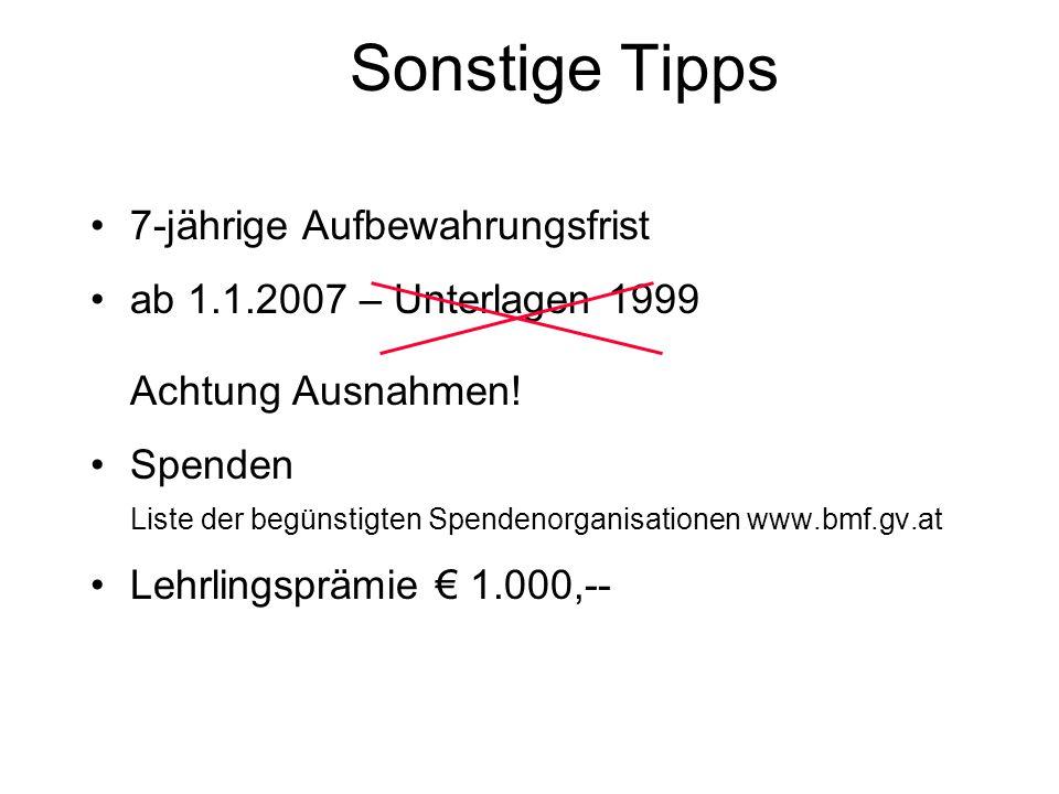 Sonstige Tipps 7-jährige Aufbewahrungsfrist ab 1.1.2007 – Unterlagen 1999 Achtung Ausnahmen! Spenden Liste der begünstigten Spendenorganisationen www.