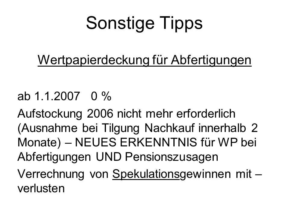 Sonstige Tipps Wertpapierdeckung für Abfertigungen ab 1.1.2007 0 % Aufstockung 2006 nicht mehr erforderlich (Ausnahme bei Tilgung Nachkauf innerhalb 2
