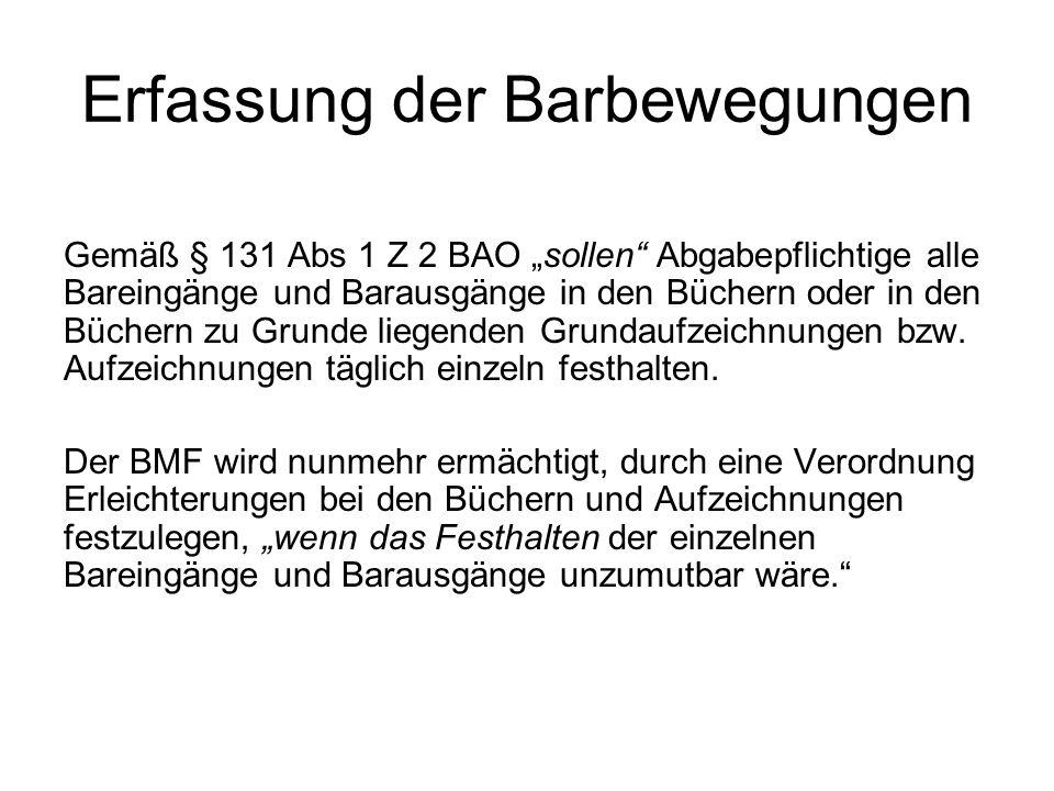 """Erfassung der Barbewegungen Gemäß § 131 Abs 1 Z 2 BAO """"sollen"""" Abgabepflichtige alle Bareingänge und Barausgänge in den Büchern oder in den Büchern zu"""