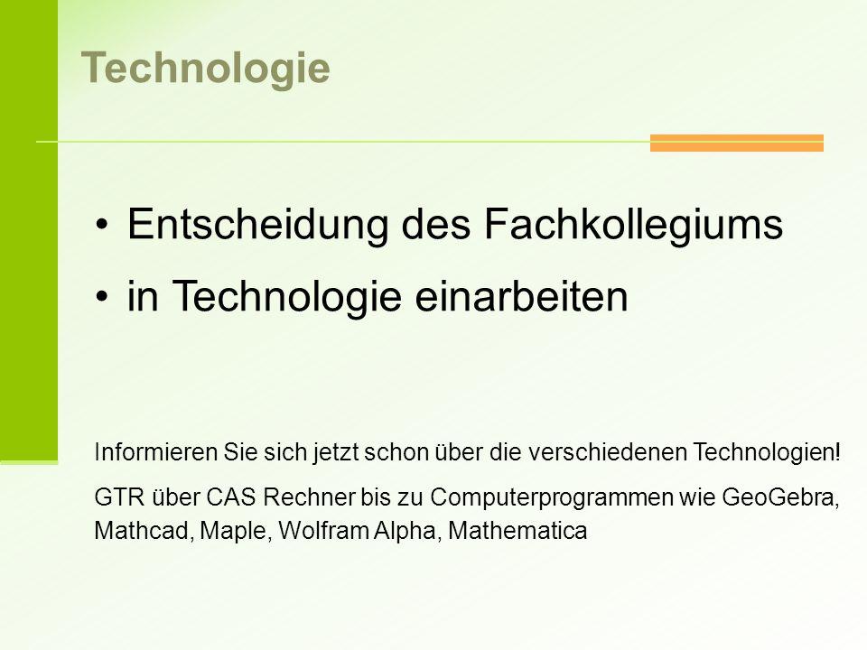 Entscheidung des Fachkollegiums in Technologie einarbeiten Informieren Sie sich jetzt schon über die verschiedenen Technologien! GTR über CAS Rechner