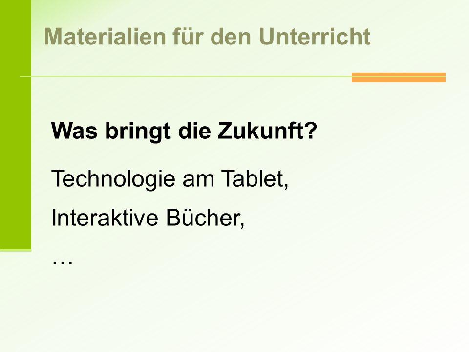 Was bringt die Zukunft? Technologie am Tablet, Interaktive Bücher, … Materialien für den Unterricht