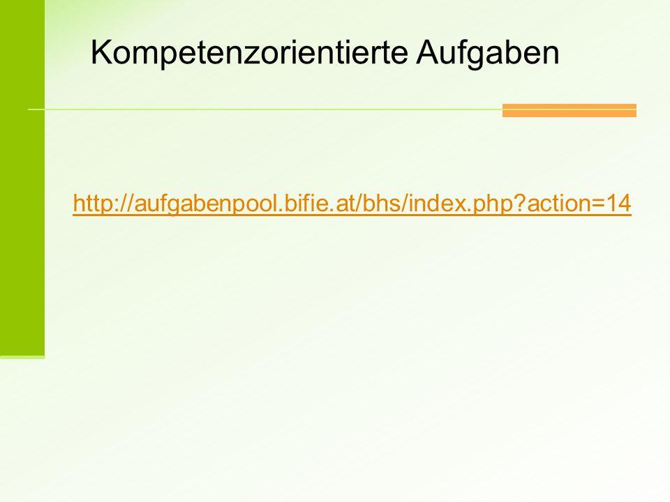 http://aufgabenpool.bifie.at/bhs/index.php?action=14 Kompetenzorientierte Aufgaben