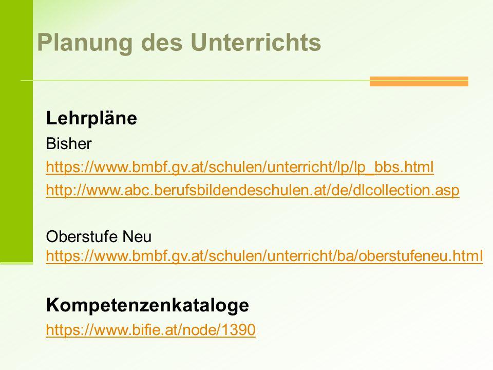 Lehrpläne Bisher https://www.bmbf.gv.at/schulen/unterricht/lp/lp_bbs.html http://www.abc.berufsbildendeschulen.at/de/dlcollection.asp Oberstufe Neu ht