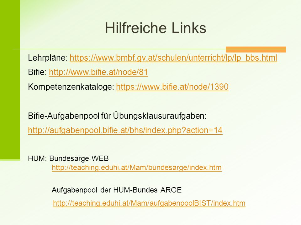 Lehrpläne: https://www.bmbf.gv.at/schulen/unterricht/lp/lp_bbs.htmlhttps://www.bmbf.gv.at/schulen/unterricht/lp/lp_bbs.html Bifie: http://www.bifie.at