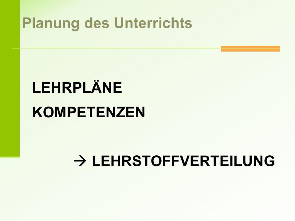 LEHRPLÄNE KOMPETENZEN  LEHRSTOFFVERTEILUNG Planung des Unterrichts