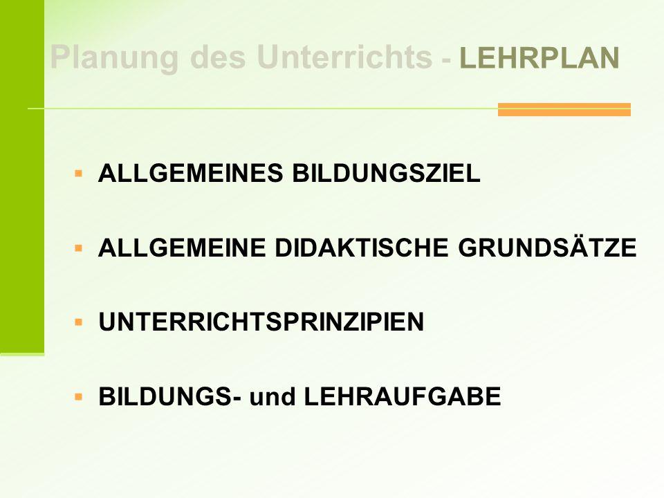  ALLGEMEINES BILDUNGSZIEL  ALLGEMEINE DIDAKTISCHE GRUNDSÄTZE  UNTERRICHTSPRINZIPIEN  BILDUNGS- und LEHRAUFGABE Planung des Unterrichts - LEHRPLAN