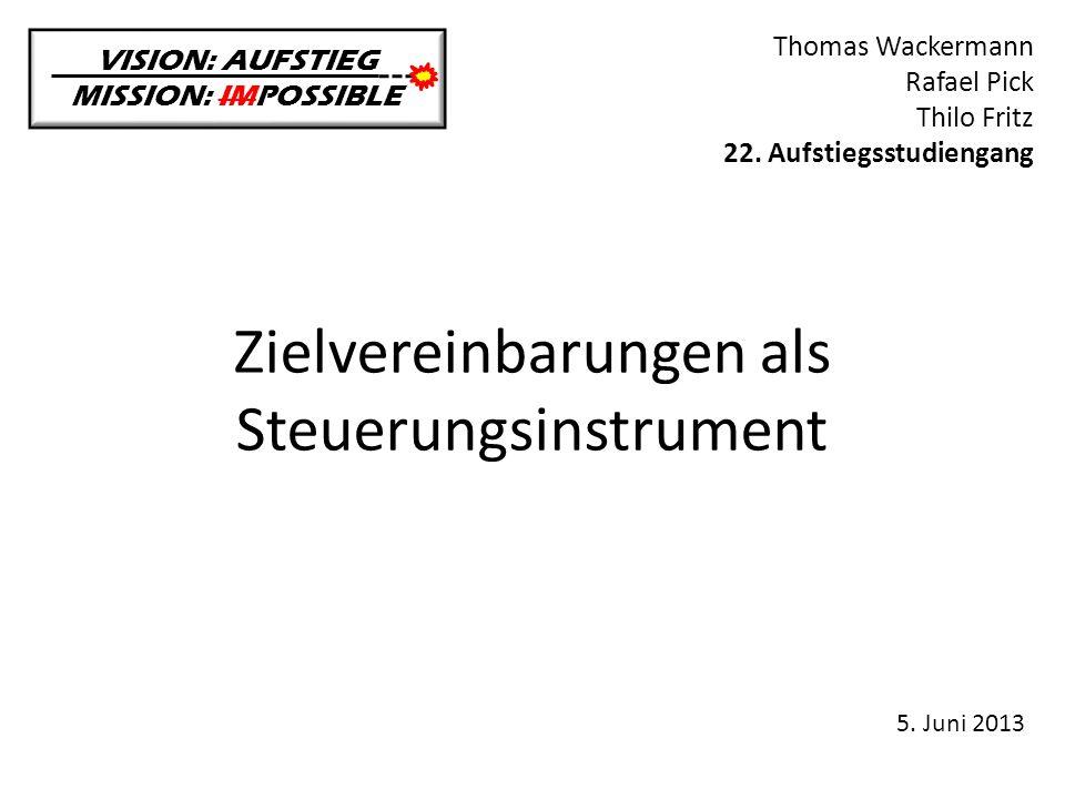 Zielvereinbarungen als Steuerungsinstrument VISION: AUFSTIEG MISSION: IMPOSSIBLE Thomas Wackermann Rafael Pick Thilo Fritz 22. Aufstiegsstudiengang 5.