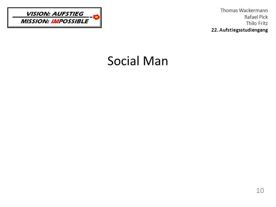 Social Man VISION: AUFSTIEG MISSION: IMPOSSIBLE Thomas Wackermann Rafael Pick Thilo Fritz 22. Aufstiegsstudiengang 10