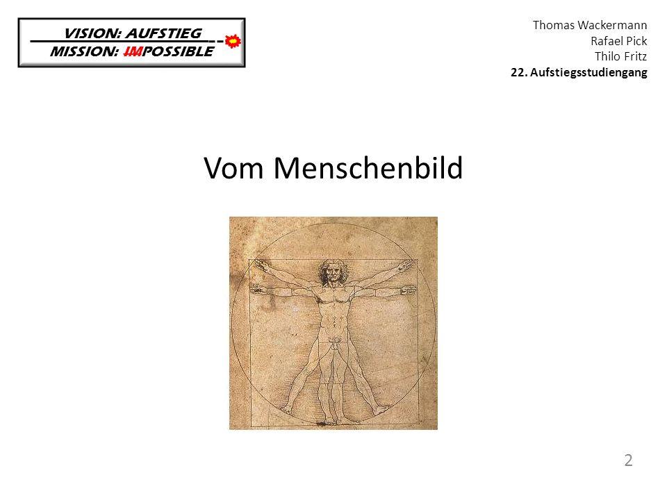 Vom Menschenbild VISION: AUFSTIEG MISSION: IMPOSSIBLE Thomas Wackermann Rafael Pick Thilo Fritz 22. Aufstiegsstudiengang 2