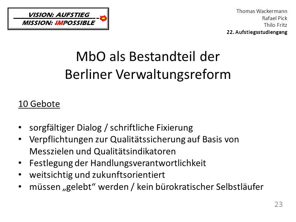 MbO als Bestandteil der Berliner Verwaltungsreform VISION: AUFSTIEG MISSION: IMPOSSIBLE Thomas Wackermann Rafael Pick Thilo Fritz 22. Aufstiegsstudien
